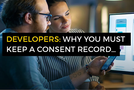 Developers why you must keep a consent record