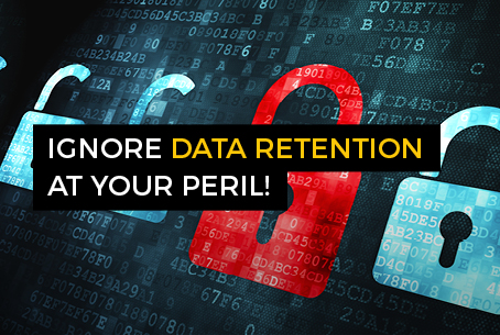 ignore data retention at your peril!